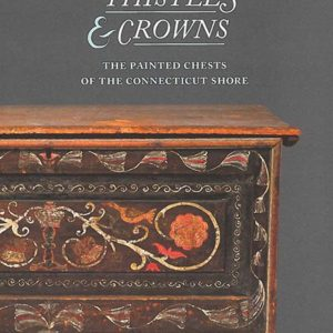 Thistles & Crowns: The Painted Chests of the Connecticut Shore